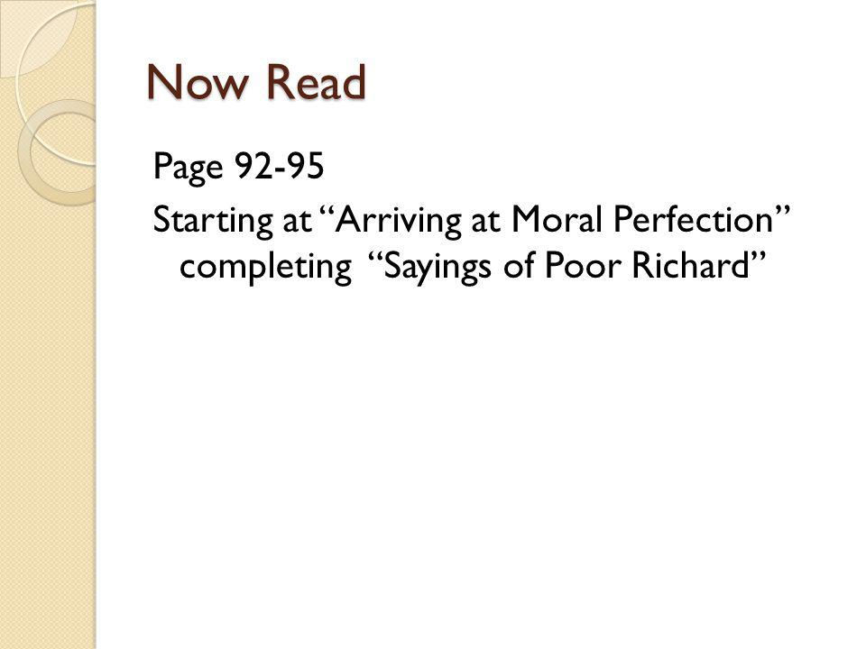 Now Read Page 92-95 Starting at Arriving at Moral Perfection completing Sayings of Poor Richard