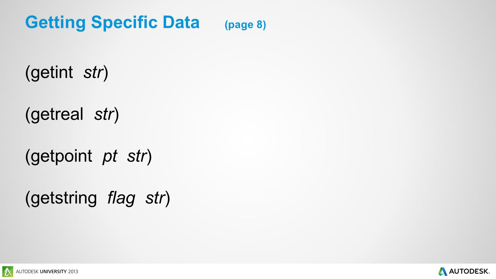 (getint str) (getreal str) (getpoint pt str) (getstring flag str) Getting Specific Data (page 8)