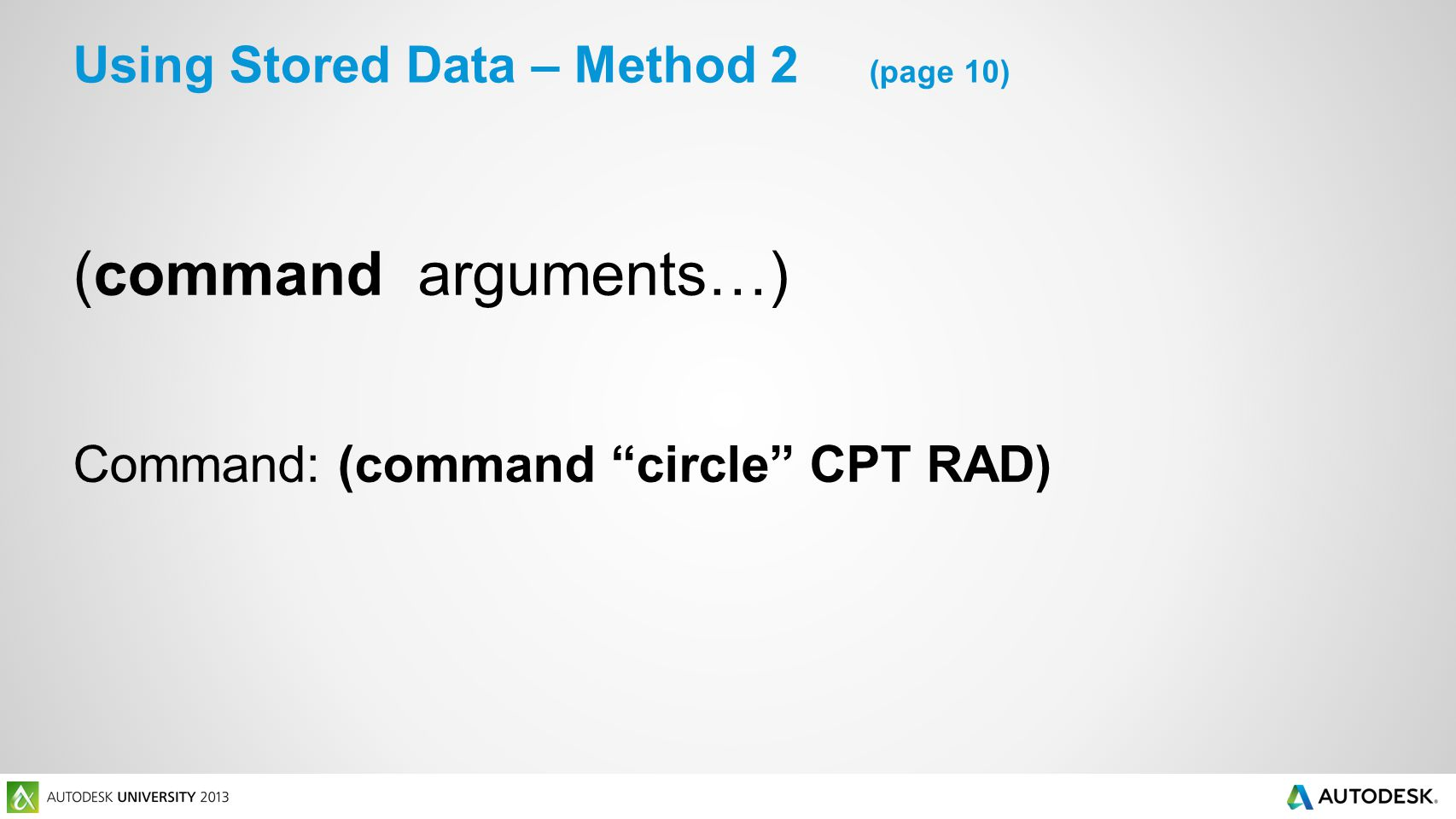 (command arguments…) Command: (command circle CPT RAD) Using Stored Data – Method 2 (page 10)