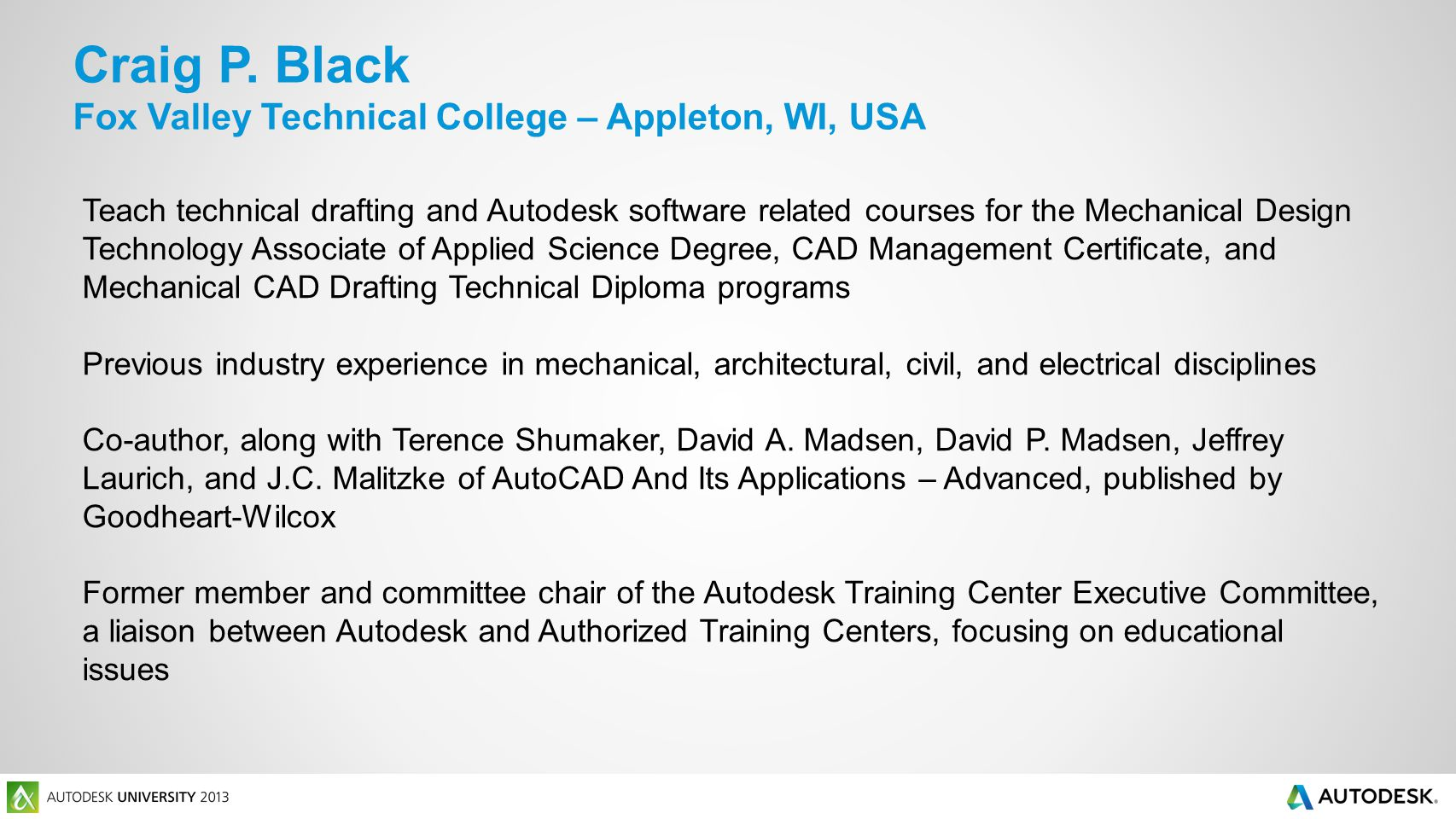 Teach technical drafting and Autodesk software related courses for the Mechanical Design Technology Associate of Applied Science Degree, CAD Management Certificate, and Mechanical CAD Drafting Technical Diploma programs Previous industry experience in mechanical, architectural, civil, and electrical disciplines Co-author, along with Terence Shumaker, David A.