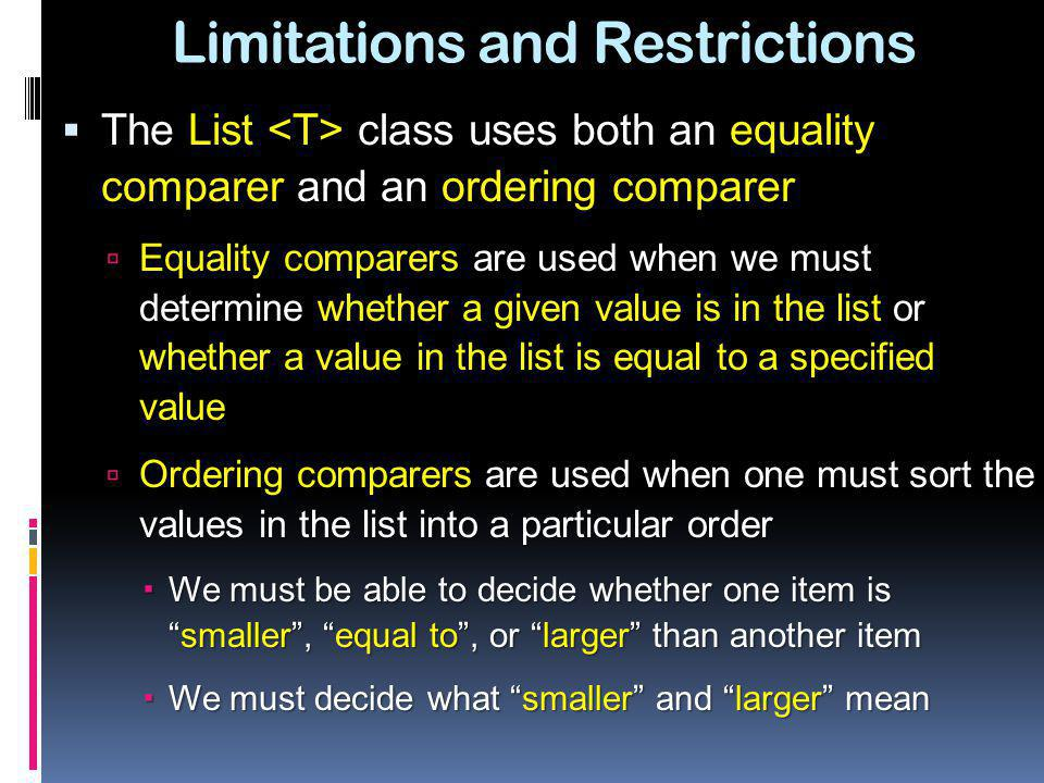 The List class uses both an equality comparer and an ordering comparer Equality comparers are used when we must determine whether a given value is in