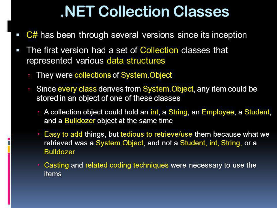 .NET Collection Classes C# has been through several versions since its inception C# has been through several versions since its inception The first ve