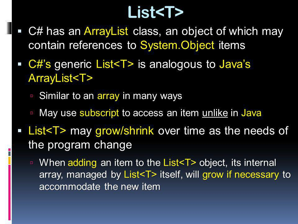 List<T> C# has an ArrayList class, an object of which may contain references to System.Object items C# has an ArrayList class, an object of which may