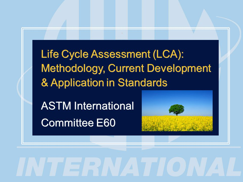 Standards Worldwide ASTM INTERNATIONAL | COMMITTEE E60 on Sustainability ASTM International and Sustainability 2 2 C01 on Cement C09 on Concrete and Concrete Aggregates C16 on Thermal Insulation D02 on Petroleum Products and Lubricants D03 on Gaseous Fuels D04 on Road and Paving Materials D05 on Coal and Coke D18 on Soil and Rock D19 on Water D20 on Plastics D22 on Air Quality D34 on Waste Management E06 on Performance of Buildings E35 on Pesticides and Alternative Control Agents E44 on Solar, Geothermal and Other Alternative Energy Sources E47 on Biological Effects and Environmental Fate E48 on Biotechnology E50 on Environmental Assessment, Risk Management and Corrective Action F40 on Declarable Substances in Materials Many ASTM International committees address sustainability: infrastructure/built environment, water, agriculture, energy, products, waste, materials, and toxics (partial list):