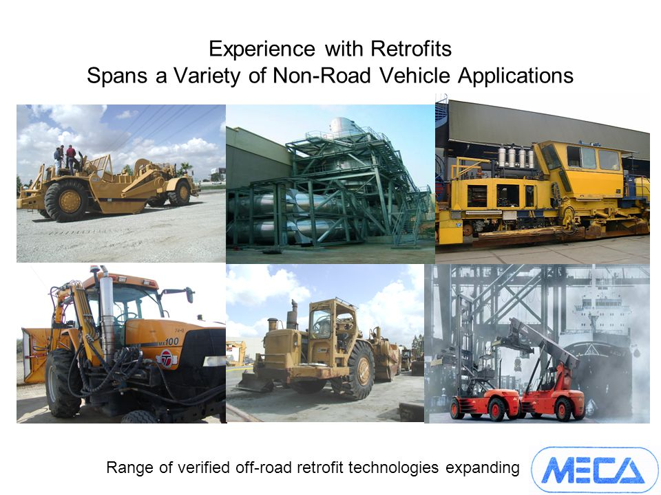 Experience with Retrofits Spans a Variety of Non-Road Vehicle Applications Range of verified off-road retrofit technologies expanding