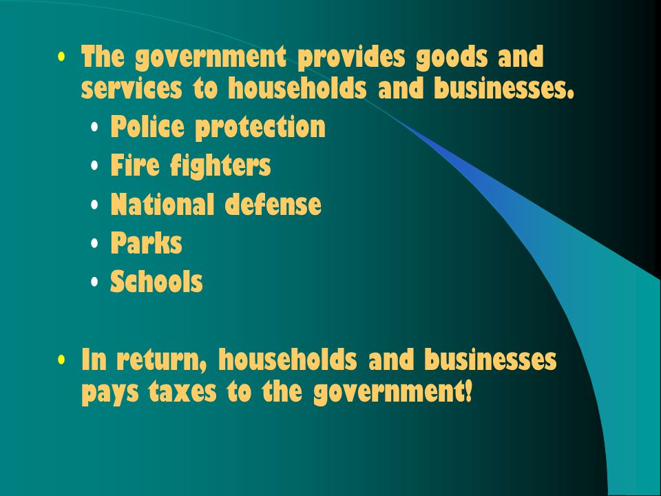 The government provides goods and services to households and businesses.