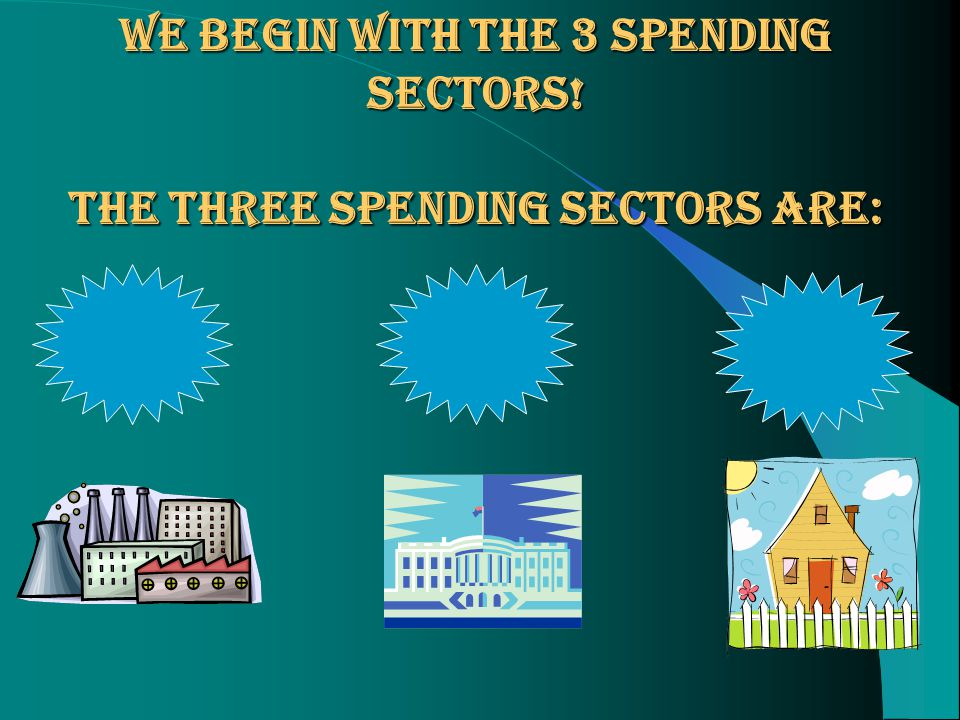 We begin with the 3 spending sectors! The three spending sectors are: