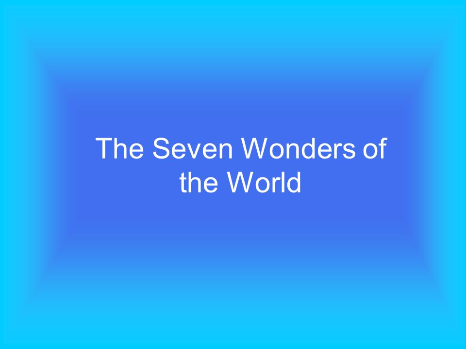 A group of young pupils was asked to make a list of what they cosidered to be the Seven Wonders of the Modern World.