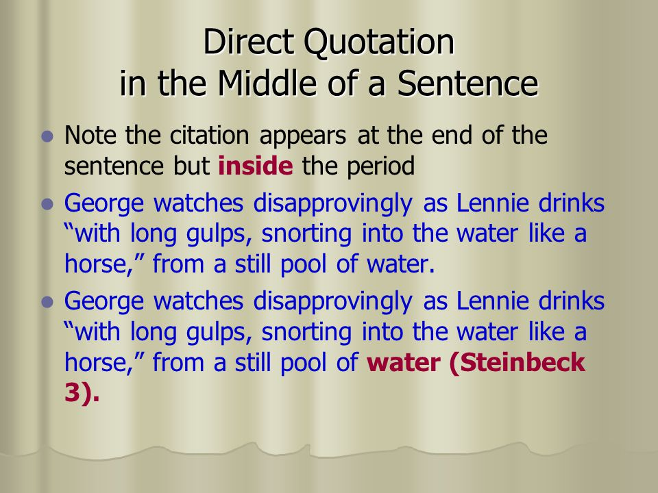 Direct Quotation in the Middle of a Sentence Note the citation appears at the end of the sentence but inside the period George watches disapprovingly