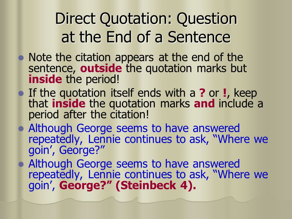 Direct Quotation: Question at the End of a Sentence Note the citation appears at the end of the sentence, outside the quotation marks but inside the p