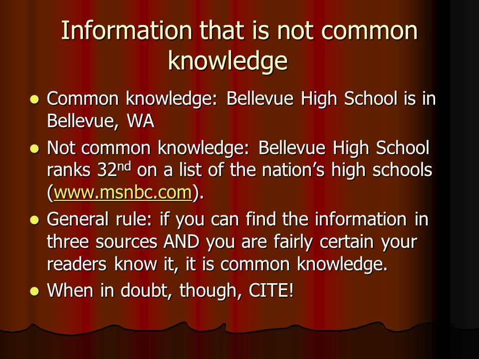 Information that is not common knowledge Common knowledge: Bellevue High School is in Bellevue, WA Common knowledge: Bellevue High School is in Bellev