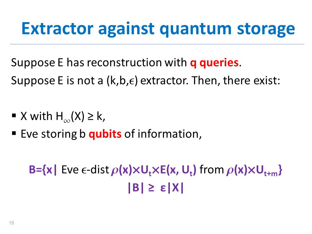 Extractor against quantum storage Suppose E has reconstruction with q queries. Suppose E is not a (k,b, ) extractor. Then, there exist: X with H (X) k