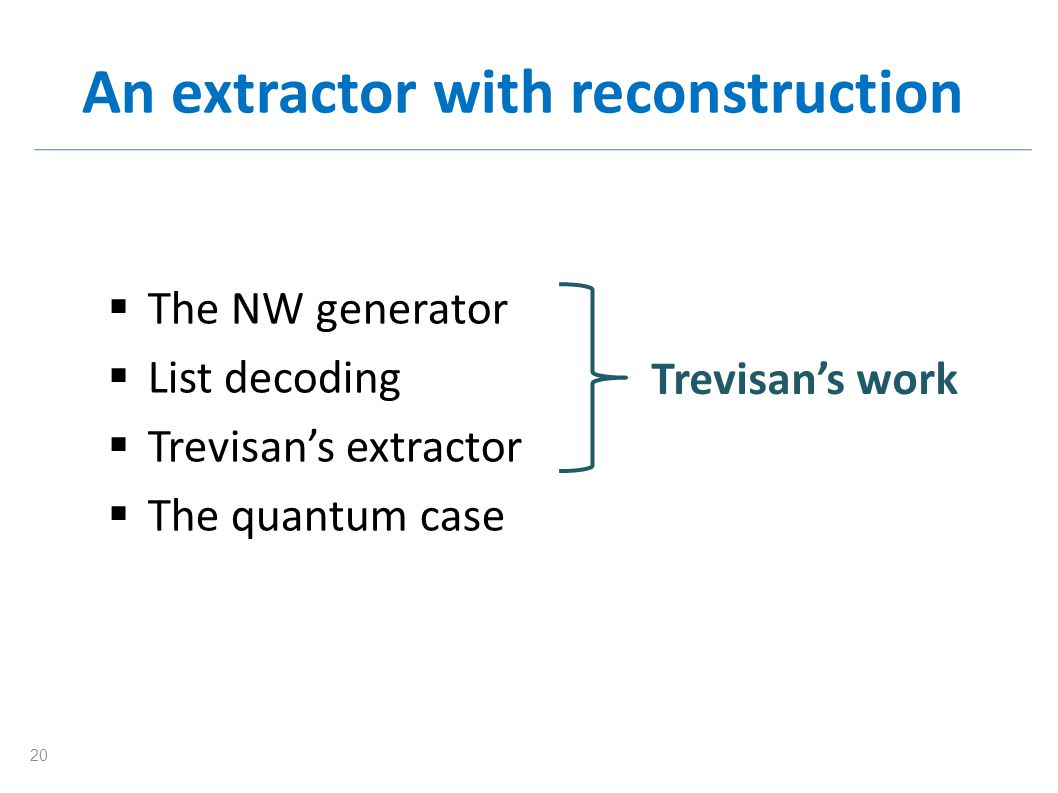An extractor with reconstruction The NW generator List decoding Trevisans extractor The quantum case Trevisans work 20