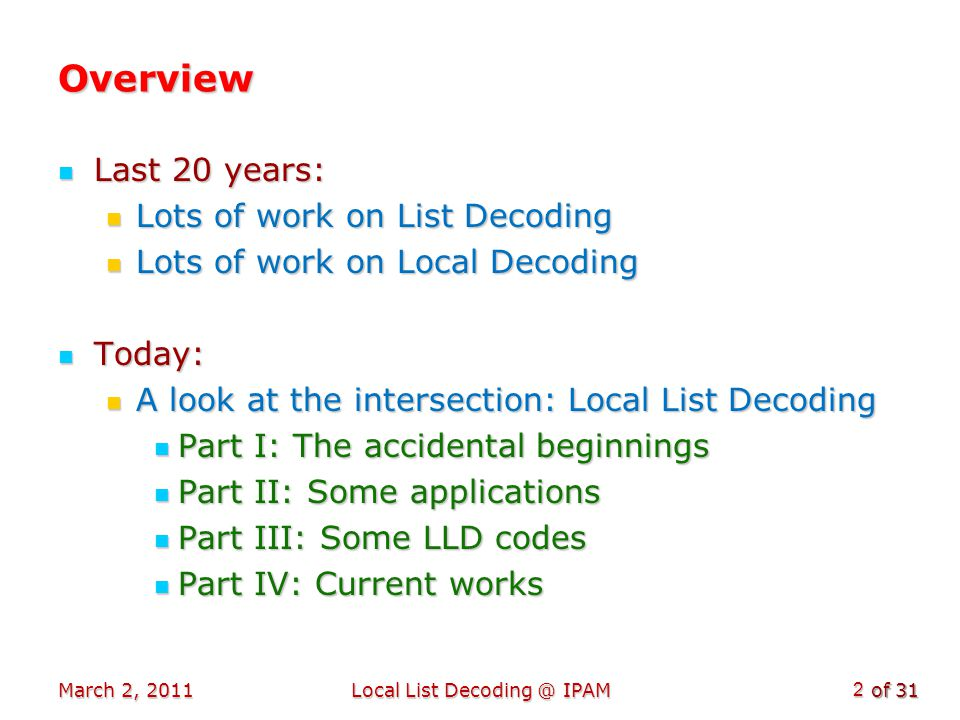 of 31 March 2, 2011Local List Decoding @ IPAM 3 Part I: History