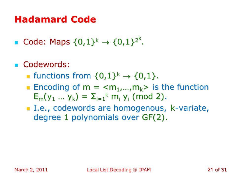 of 31 Hadamard Code Code: Maps {0,1} k {0,1} 2 k. Code: Maps {0,1} k {0,1} 2 k.