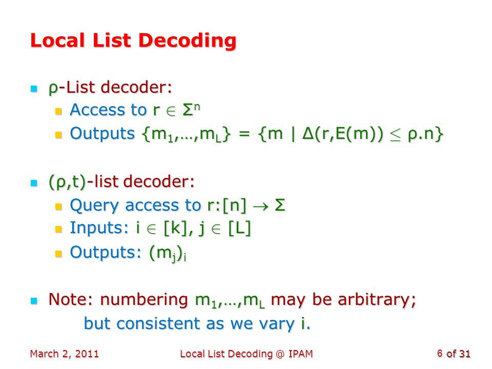of 31 March 2, 2011Local List Decoding @ IPAM 27 Part IV: Current Directions