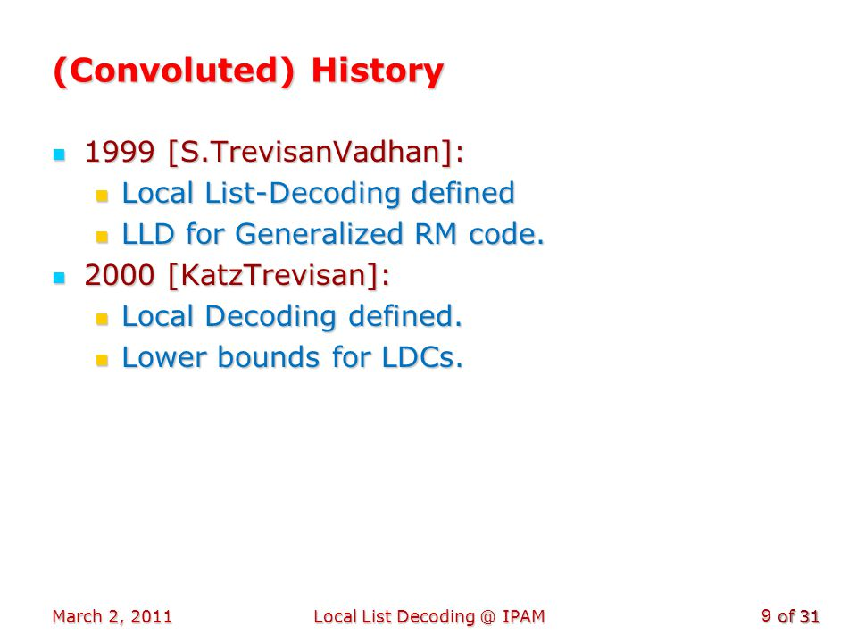 of 31 March 2, 2011Local List Decoding @ IPAM 20 Part III: Some LLD Codes