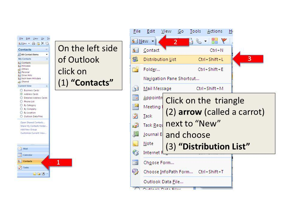 1 1 2 2 3 3 Click on the triangle (2) arrow (called a carrot) next to New and choose (3) Distribution List On the left side of Outlook click on (1) Contacts