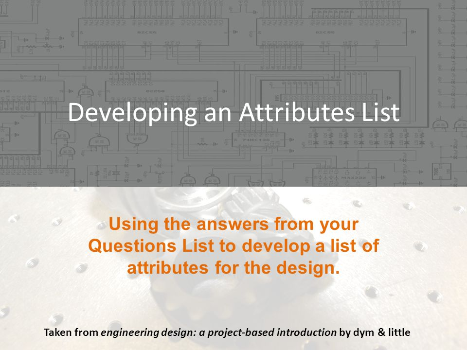 Developing an Attributes List Taken from engineering design: a project-based introduction by dym & little