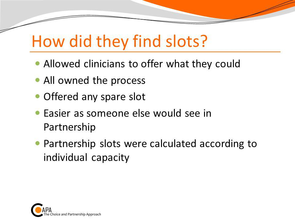How did they find slots? Allowed clinicians to offer what they could All owned the process Offered any spare slot Easier as someone else would see in