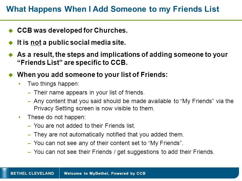 Welcome to MyBethel, Powered by CCBBETHEL CLEVELAND What Happens When I Add Someone to my Friends List CCB was developed for Churches. It is not a pub