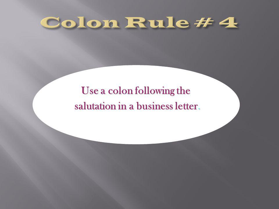 Use a colon following the salutation in a business letter. salutation in a business letter.