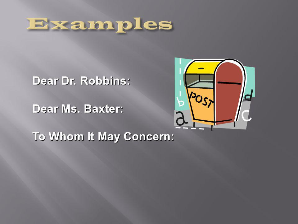 Dear Dr. Robbins: Dear Ms. Baxter: To Whom It May Concern: