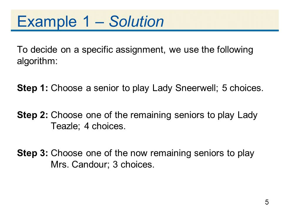 6 Example 1 – Solution Step 4: Choose one of the now remaining seniors to play Maria; 2 choices.