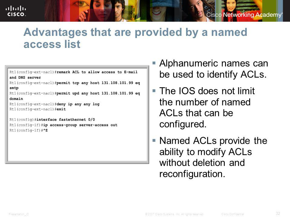 Presentation_ID 32 © 2007 Cisco Systems, Inc. All rights reserved.Cisco Confidential Advantages that are provided by a named access list Alphanumeric