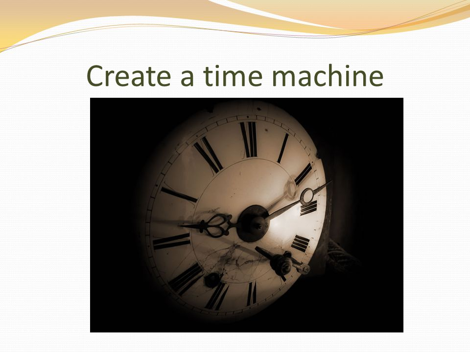 Create a time machine