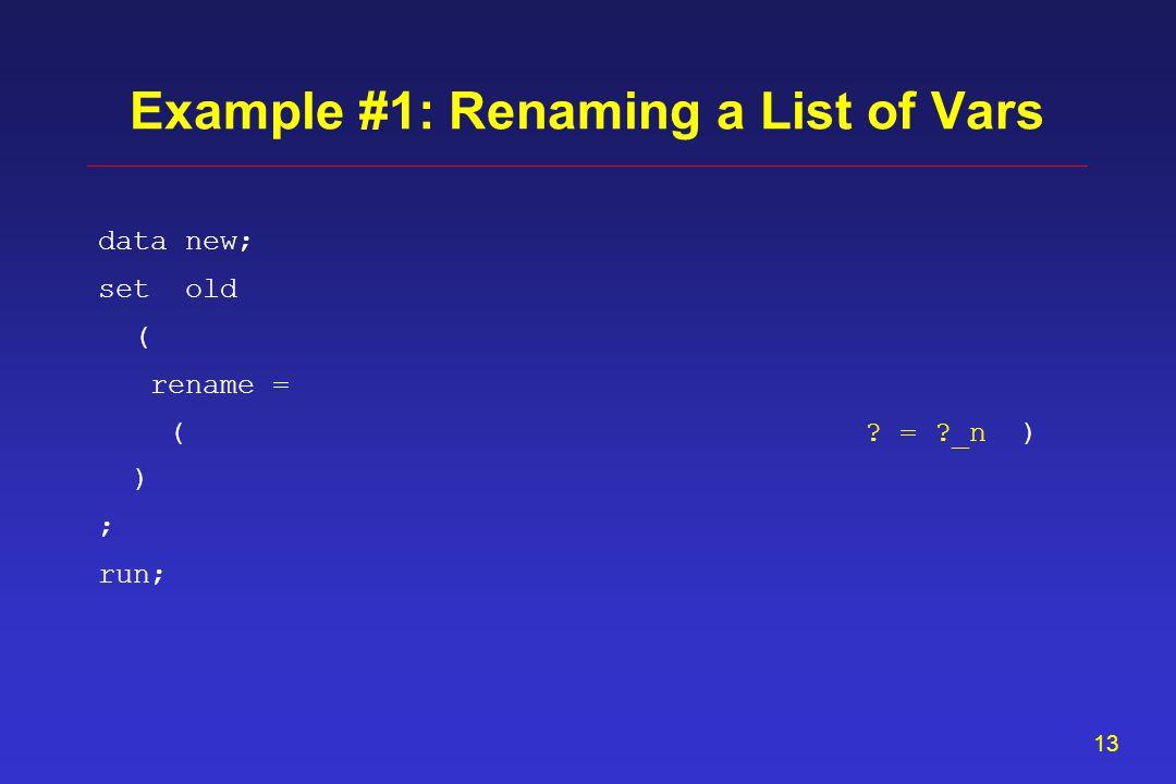 12 data new; set old ( rename = ) ; run; Example #1: Renaming a List of Vars ? = ?_n) (