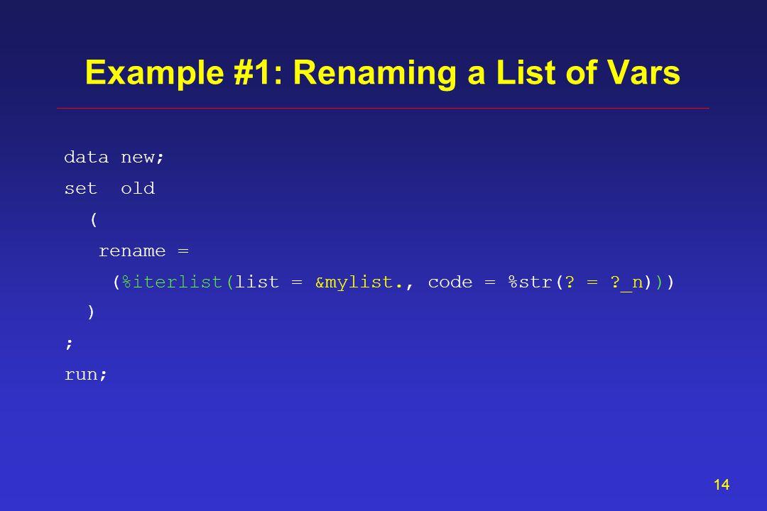 13 data new; set old ( rename = ) ; run; Example #1: Renaming a List of Vars ( ? = ?_n )