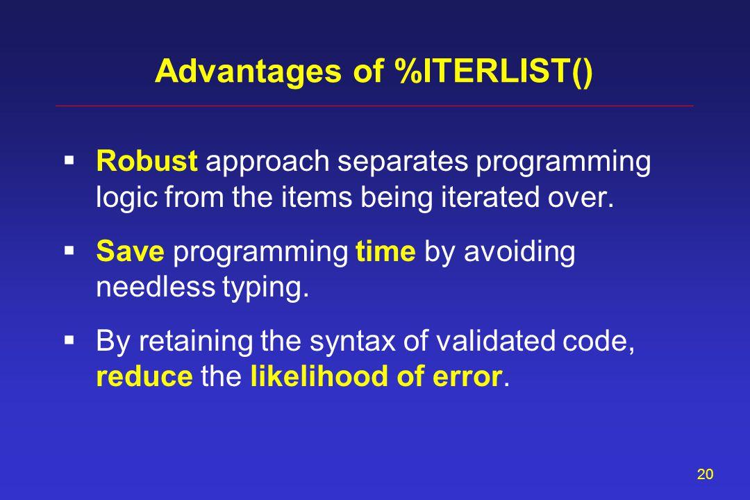 19 %iterlist ( list = &mylist., code = %nrstr( %printem(inputds = old, variabl = ); ) ); Example #3: Nested Macro Call