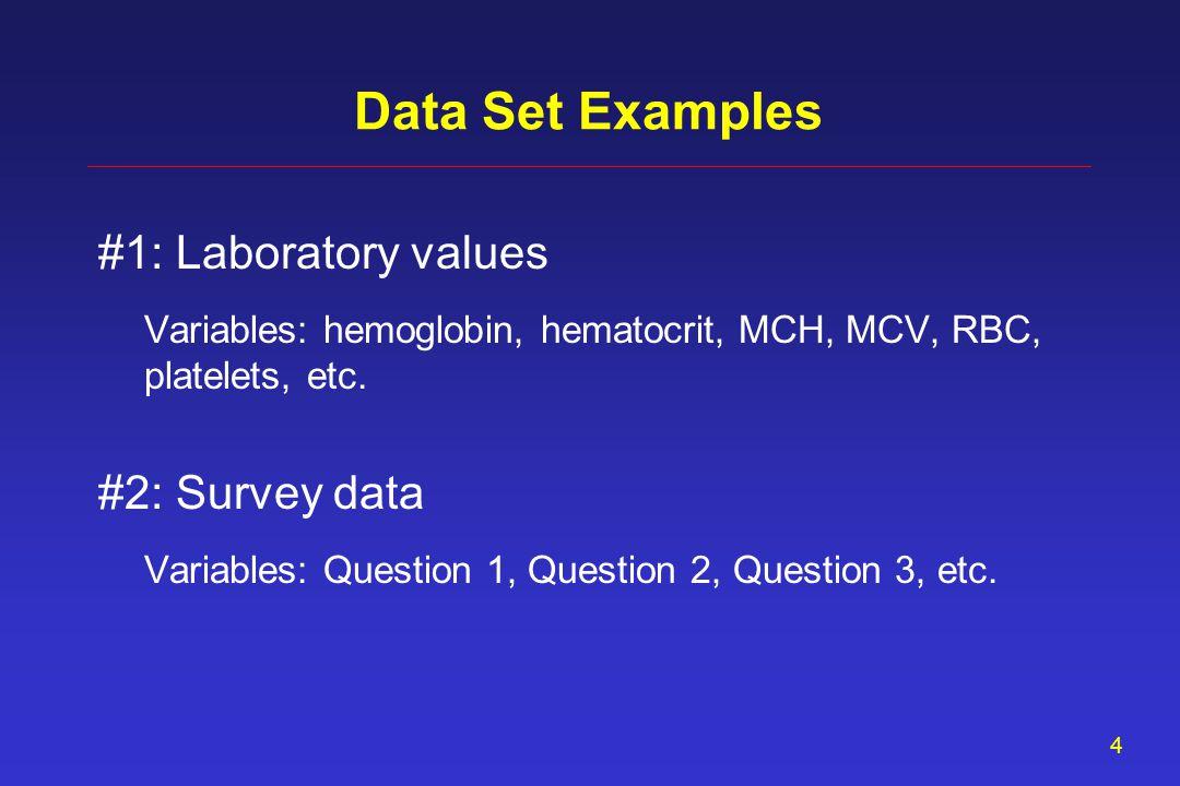 4 Data Set Examples #1: Laboratory values Variables: hemoglobin, hematocrit, MCH, MCV, RBC, platelets, etc.