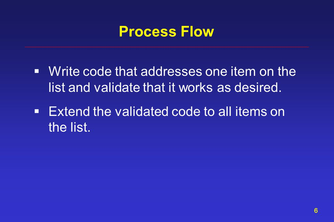 5 Desired Solution Write code addressing these multiple items with as little unnecessary repetition as possible– and do it correctly the first time.