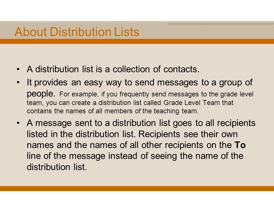 About Distribution Lists A distribution list is a collection of contacts.
