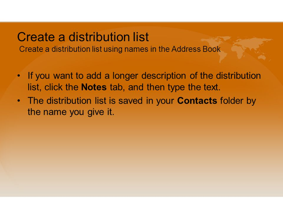 Create a distribution list Create a distribution list using names in the Address Book If you want to add a longer description of the distribution list