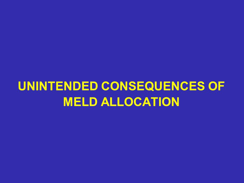 UNINTENDED CONSEQUENCES OF MELD ALLOCATION