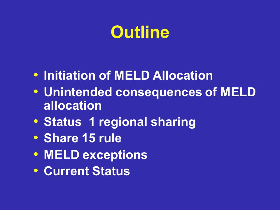 Outline Initiation of MELD Allocation Unintended consequences of MELD allocation Status 1 regional sharing Share 15 rule MELD exceptions Current Statu