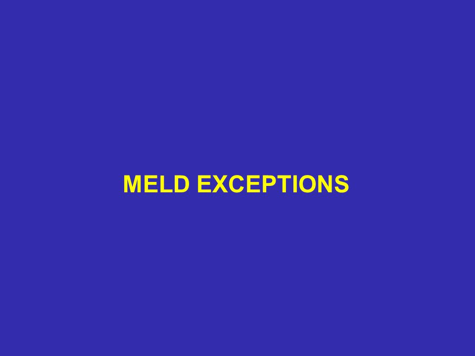 MELD EXCEPTIONS