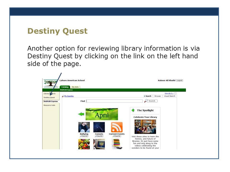 Destiny Quest Another option for reviewing library information is via Destiny Quest by clicking on the link on the left hand side of the page.
