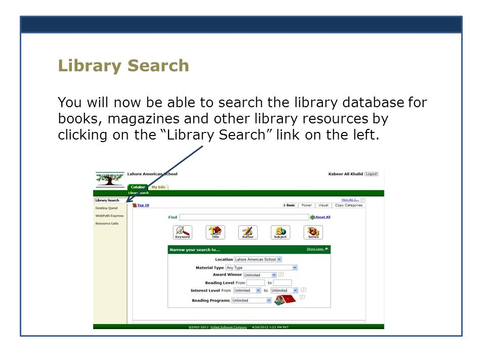 Library Search You will now be able to search the library database for books, magazines and other library resources by clicking on the Library Search link on the left.