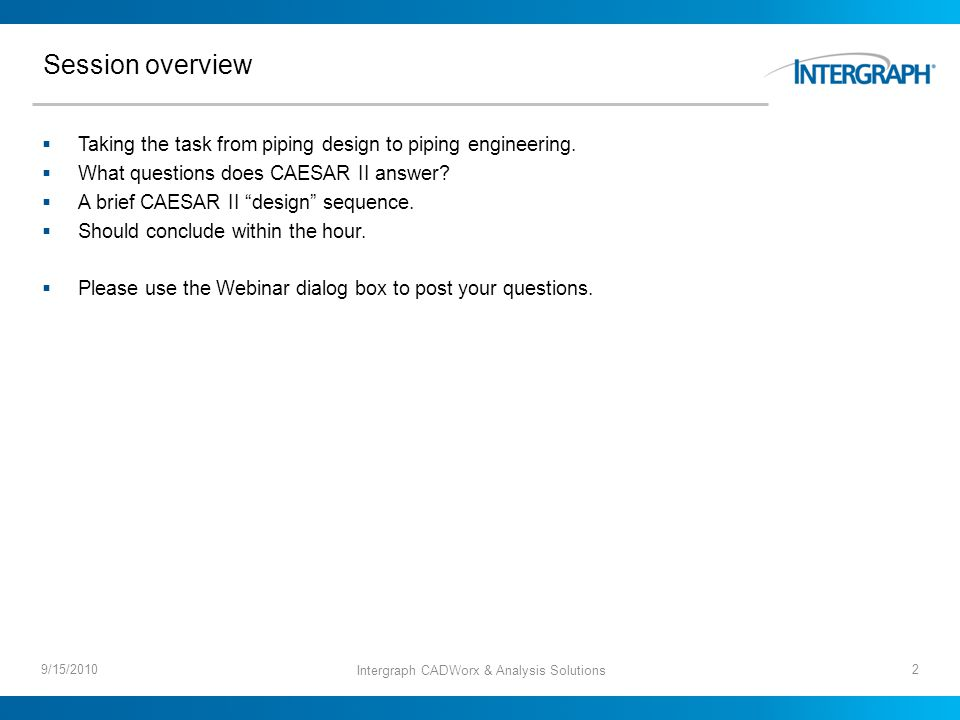 Session overview Taking the task from piping design to piping engineering.
