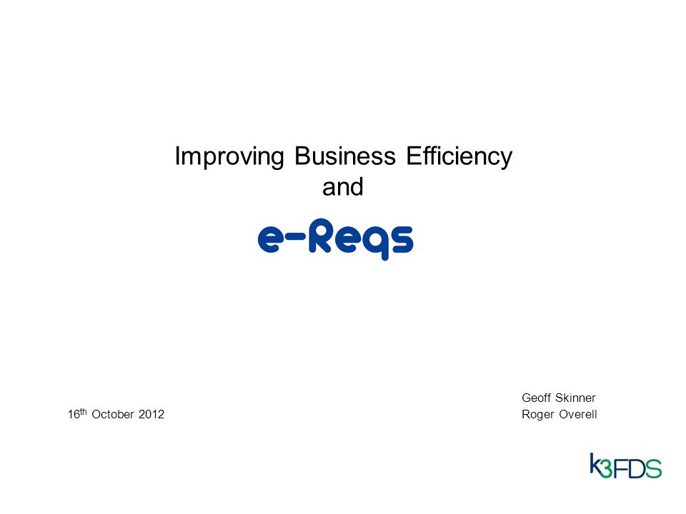 Improving Business Efficiency and Geoff Skinner 16 th October 2012Roger Overell