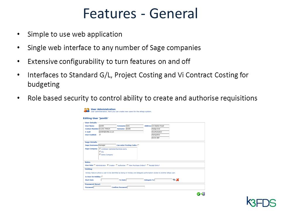 Features - General Simple to use web application Single web interface to any number of Sage companies Extensive configurability to turn features on an