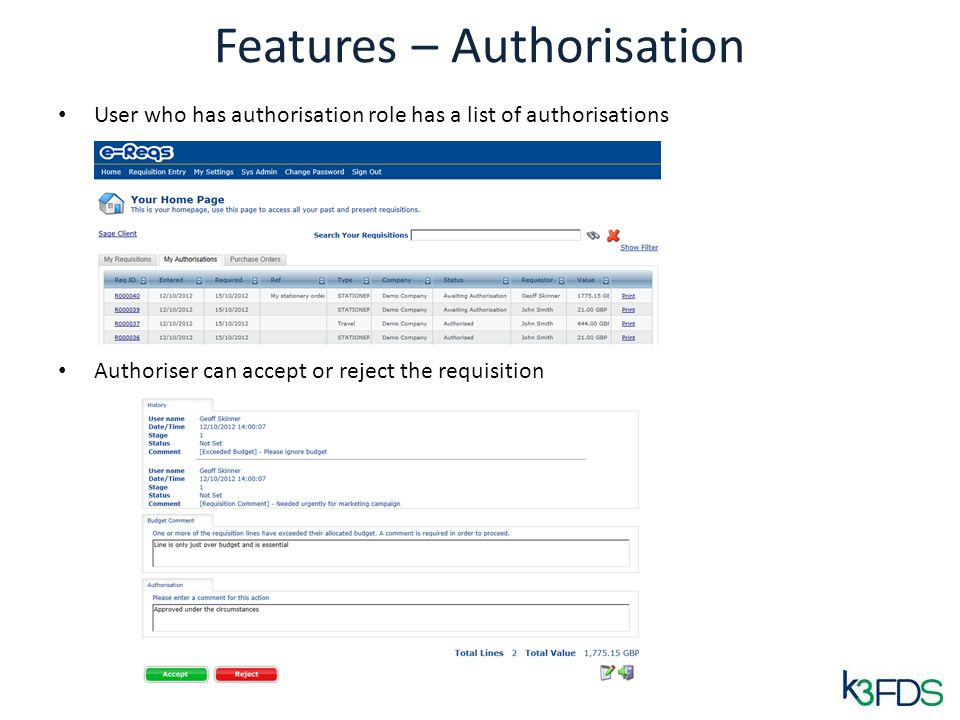 Features – Authorisation User who has authorisation role has a list of authorisations Authoriser can accept or reject the requisition