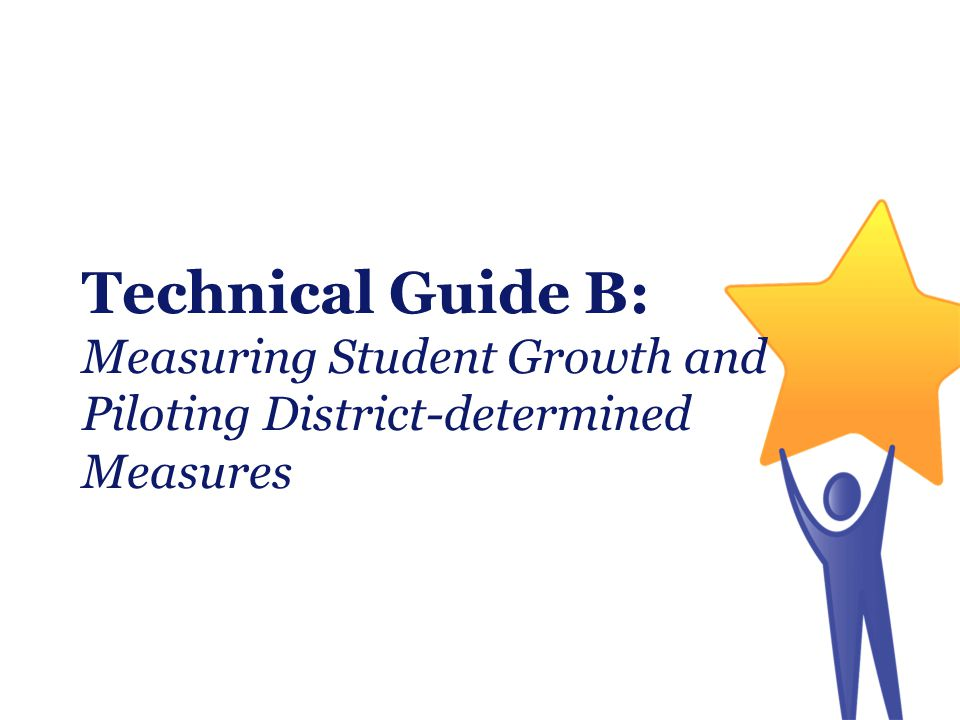 Technical Guide B: Measuring Student Growth and Piloting District-determined Measures