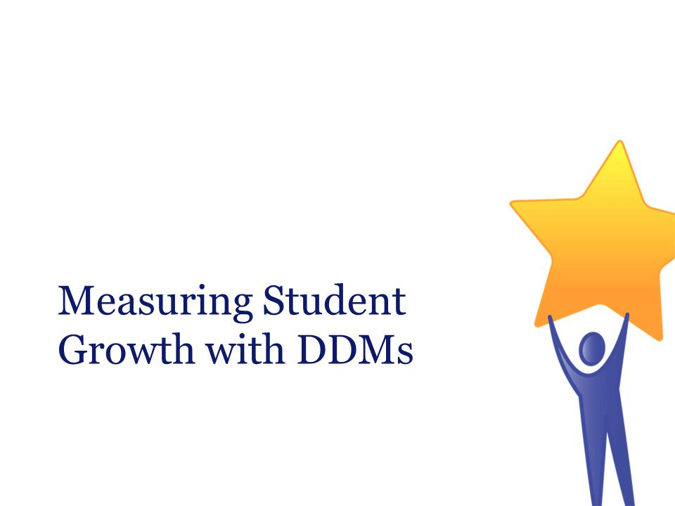 Measuring Student Growth with DDMs