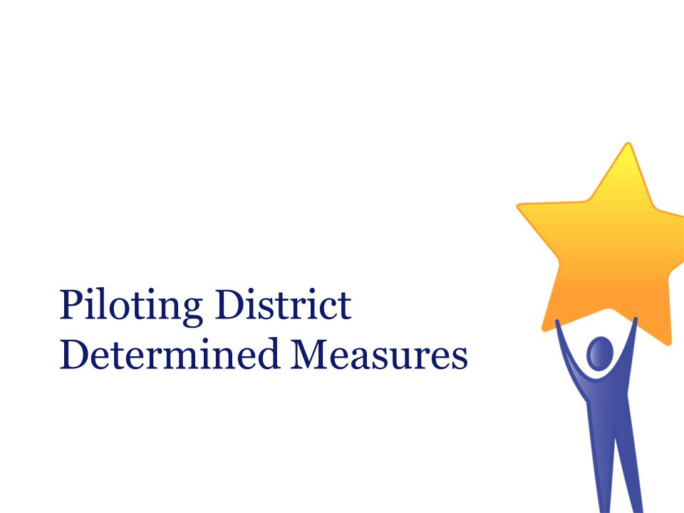 Piloting District Determined Measures