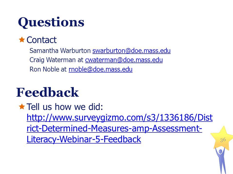 Questions Contact Samantha Warburton swarburton@doe.mass.eduswarburton@doe.mass.edu Craig Waterman at cwaterman@doe.mass.educwaterman@doe.mass.edu Ron